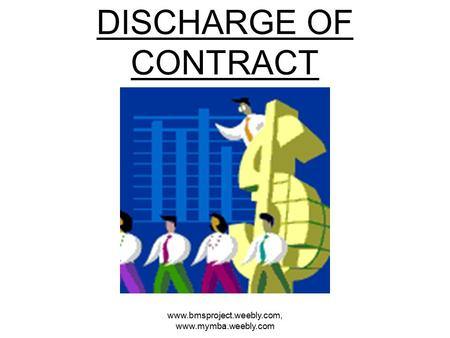 DISCHARGE OF CONTRACT www.bmsproject.weebly.com, www.mymba.weebly.com.