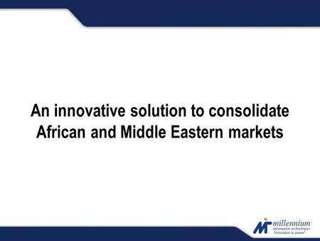 An innovative solution to consolidate African and Middle Eastern markets.