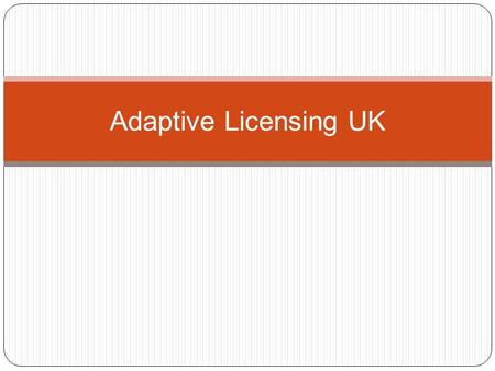 Adaptive Licensing UK. Content What is adaptive licensing? Draft criteria for pilot candidate selection EMA Road Map 2015 and work programme 2012 UK perspective.