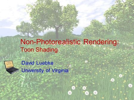 Non-Photorealistic Rendering: Toon Shading David Luebke University of Virginia.