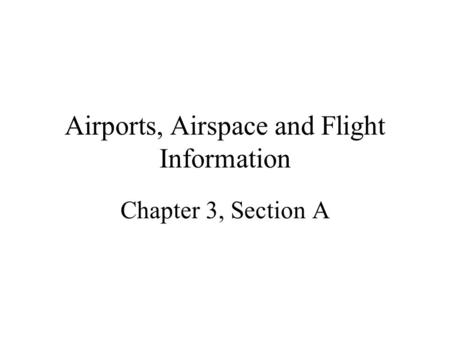 Airports, Airspace and Flight Information Chapter 3, Section A.