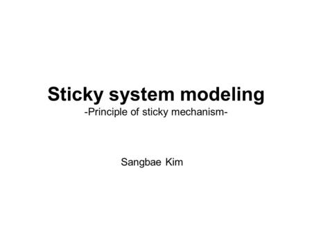 Sticky system modeling -Principle of sticky mechanism- Sangbae Kim.