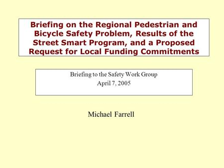 Briefing on the Regional Pedestrian and Bicycle Safety Problem, Results of the Street Smart Program, and a Proposed Request for Local Funding Commitments.