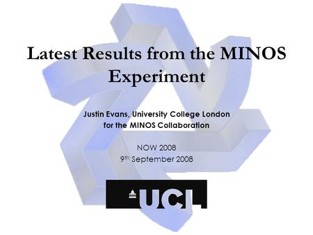 Latest Results from the MINOS Experiment Justin Evans, University College London for the MINOS Collaboration NOW 2008 9 th September 2008.