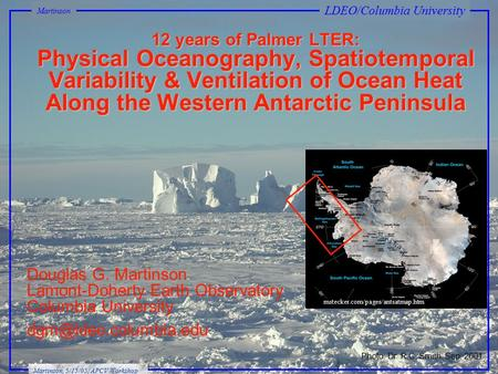 Douglas G. Martinson Lamont-Doherty Earth Observatory Columbia University 12 years of Palmer LTER: Physical Oceanography, Spatiotemporal.