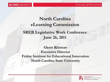 North Carolina eLearning Commission SREB Legislative Work Conference June 26, 2011 Glenn Kleiman Executive Director Friday Institute for Educational Innovation.