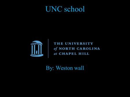 UNC school By: Weston wall. history 1.The University of North Carolina at Chapel Hill is the nation's oldest state university, with a rich history of.