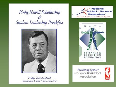 "William E. ""Pinky"" Newell Memorial Scholarships Known as a founding father of NATA Former NATA Executive Secretary Long time Head Athletic Trainer at."