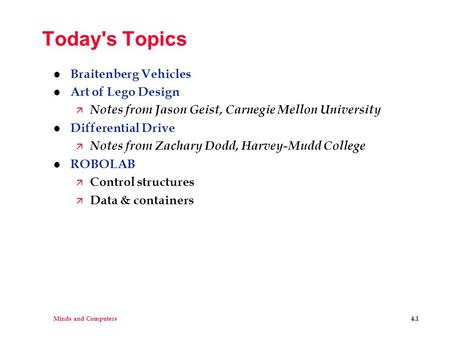 Minds and Computers4.1 Today's Topics l Braitenberg Vehicles l Art of Lego Design ä Notes from Jason Geist, Carnegie Mellon University l Differential Drive.