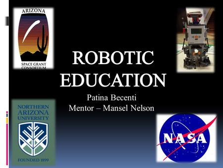 Patina Becenti Mentor – Mansel Nelson. Introduction  The idea is to educate young students to explore the world of science and engineering.  Implement.