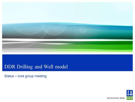 DDR Drilling and Well model Status – core group meeting.