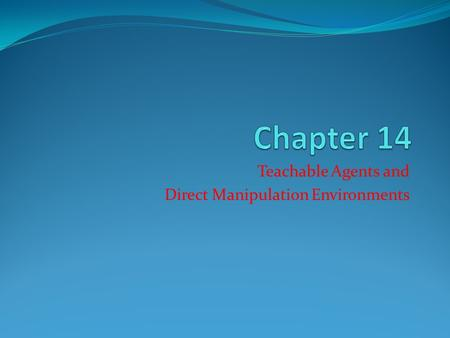 Teachable Agents and Direct Manipulation Environments.