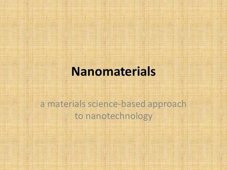 Nanomaterials a materials science-based approach to nanotechnology.