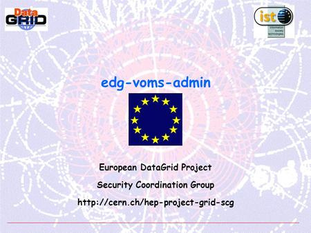Edg-voms-admin European DataGrid Project Security Coordination Group