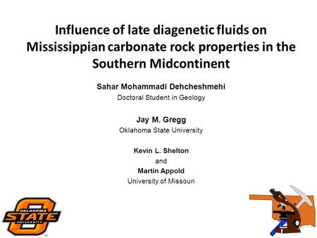 Influence of late diagenetic fluids on Mississippian carbonate rock properties in the Southern Midcontinent Sahar Mohammadi Dehcheshmehi Doctoral Student.
