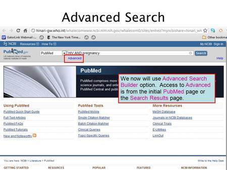 We now will use Advanced Search Builder option. Access to Advanced is from the initial PubMed page or the Search Results page. Advanced Search.