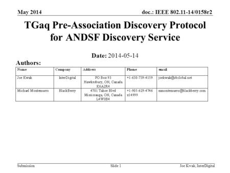 Doc.: IEEE 802.11-14/0158r2 Submission TGaq Pre-Association Discovery Protocol for ANDSF Discovery Service Date: 2014-05-14 May 2014 Joe Kwak, InterDigitalSlide.