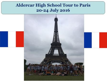 Aldercar High School Tour to Paris 20-24 July 2016.
