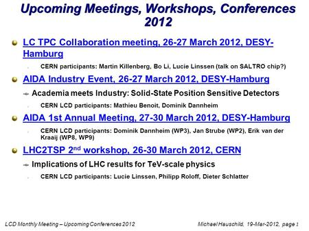 LCD Monthly Meeting – Upcoming Conferences 2012 Michael Hauschild, 19-Mar-2012, page 1 Upcoming Meetings, Workshops, Conferences 2012 LC TPC Collaboration.