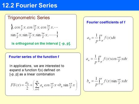 12.2 Fourier Series Trigonometric Series is orthogonal on the interval [ -p, p]. In applications, we are interested to expand a function f(x) defined on.