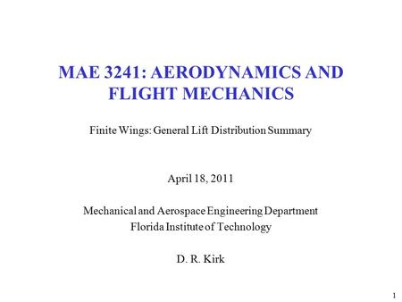 1 MAE 3241: AERODYNAMICS AND FLIGHT MECHANICS Finite Wings: General Lift Distribution Summary April 18, 2011 Mechanical and Aerospace Engineering Department.