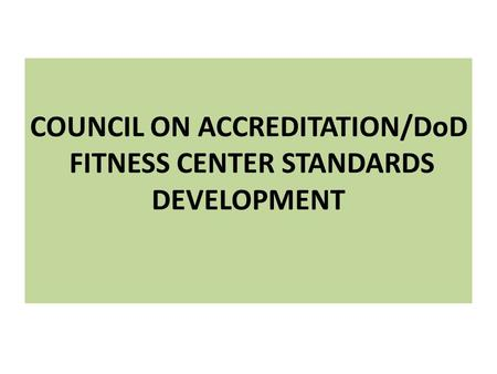 COUNCIL ON ACCREDITATION/DoD FITNESS CENTER STANDARDS DEVELOPMENT.