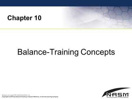 Chapter 10 Balance-Training Concepts. Purpose To provide the fitness professional with a fundamental level of knowledge regarding the use of balance stabilization.