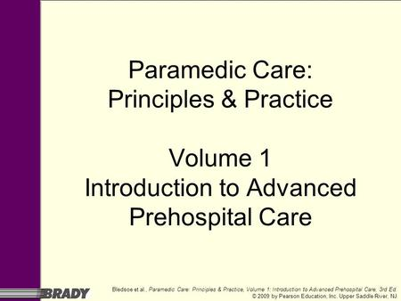 Bledsoe et al., Paramedic Care: Principles & Practice, Volume 1: Introduction to Advanced Prehospital Care, 3rd Ed. © 2009 by Pearson Education, Inc. Upper.