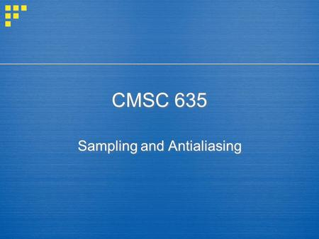 CMSC 635 Sampling and Antialiasing. Aliasing in images.