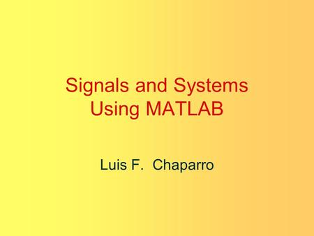 Signals and Systems Using MATLAB Luis F. Chaparro.