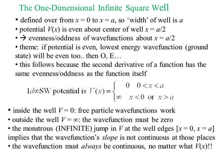 The One-Dimensional Infinite Square W ell defined over from x = 0 to x = a, so 'width' of well is a potential V(x) is even about center of well x = a/2.