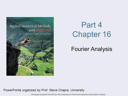 Part 4 Chapter 16 Fourier Analysis PowerPoints organized by Prof. Steve Chapra, University All images copyright © The McGraw-Hill Companies, Inc. Permission.