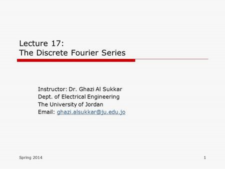 Lecture 17: The Discrete Fourier Series Instructor: Dr. Ghazi Al Sukkar Dept. of Electrical Engineering The University of Jordan