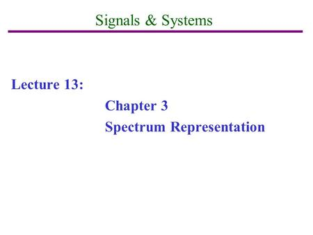 Signals & Systems Lecture 13: Chapter 3 Spectrum Representation.