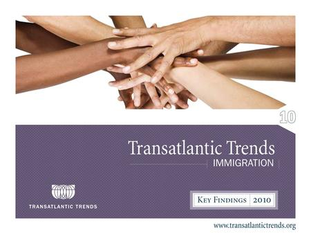 2 Transatlantic Trends: Immigration Methodology TTI is a public opinion survey conducted in the United States, Canada, the United Kingdom, France, Germany,