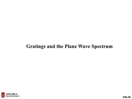 EMLAB 1 Gratings and the Plane Wave Spectrum. EMLAB 2.