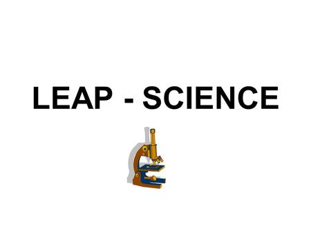 LEAP - SCIENCE. Test structure SESSION 1: 40 MULTIPLE –CHOICE SESSION 2: 4 SHORT-ANSWER SESSION 3: ONE COMPREHENSIVE SCIENCE TASK (INCLUDES 3 SHORT- ANSWER.