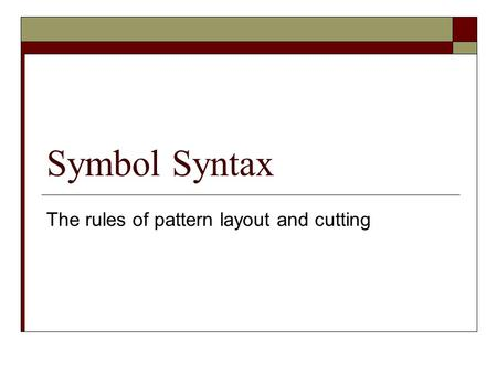 Symbol Syntax The rules of pattern layout and cutting.