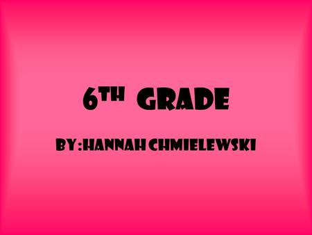 6 th Grade By:Hannah Chmielewski. Mrs.Tang Mrs.Tang is so nice she is like the best teacher ever + she is my reading teacher and she making reading fun.