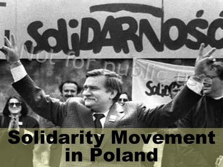 Solidarity Movement in Poland. Lech Wałęsa  One of the world's best known Poles.  Enhanced Poland's international stature.  Leader of the solidarity.