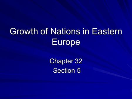 Growth of Nations in Eastern Europe Chapter 32 Section 5 Section 5.