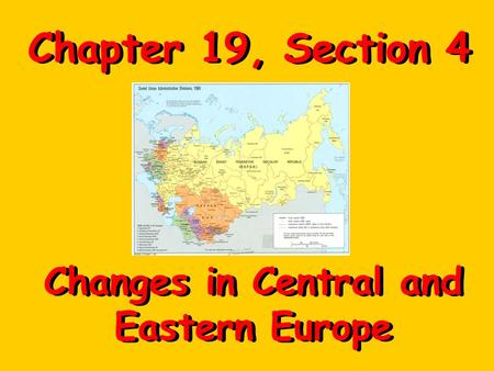 Chapter 19, Section 4 Changes in Central and Eastern Europe.