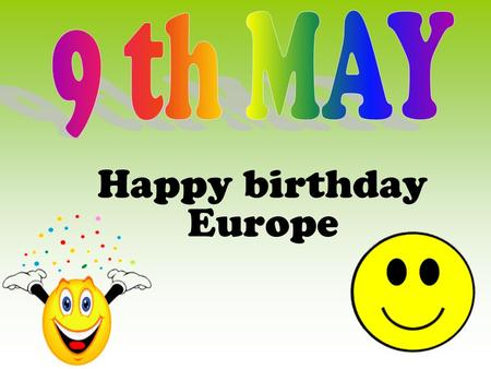 9 th MAY Happy birthday Europe.