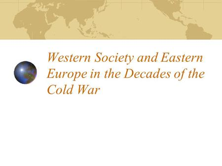 Western Society and Eastern Europe in the Decades of the Cold War.