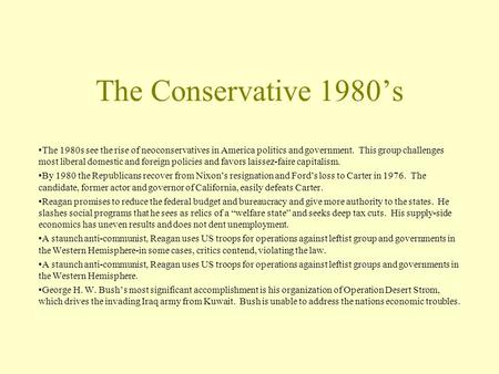 The Conservative 1980's The 1980s see the rise of neoconservatives in America politics and government. This group challenges most liberal domestic and.