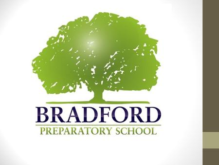 The Mission Bradford Preparatory School is committed to ensuring academic excellence, nurturing personal relationships, and inspiring a growing passion.