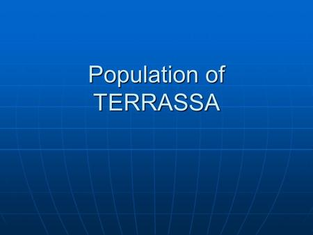 Population of TERRASSA. We are going to talk about the population of Terrassa and we will explain: - Immigration - Emigration - People's jobs - Men and.