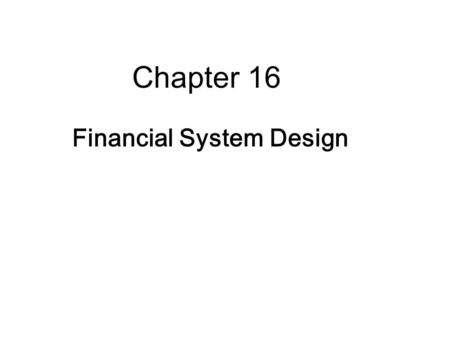 Chapter 16 Financial System Design. 16-2 Key Topics  Stockholder-lender and Manager- stockholder conflicts  Different financial structures that limit.