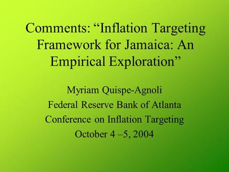 "Comments: ""Inflation Targeting Framework for Jamaica: An Empirical Exploration"" Myriam Quispe-Agnoli Federal Reserve Bank of Atlanta Conference on Inflation."