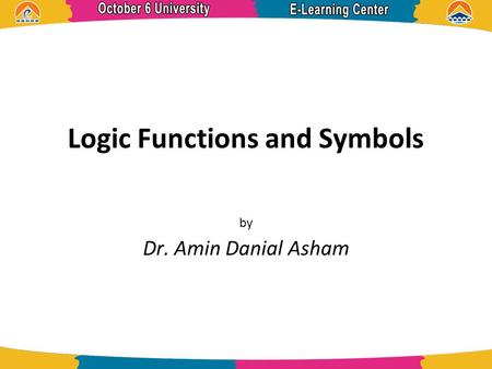 Logic Functions and Symbols by Dr. Amin Danial Asham.